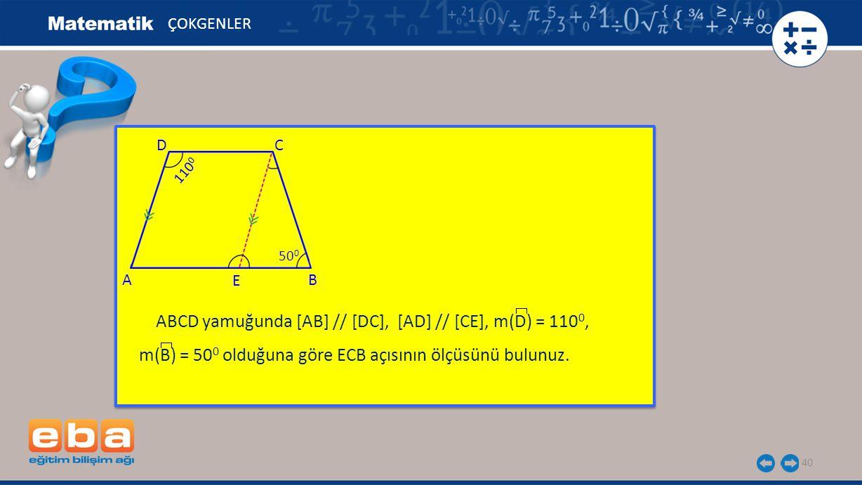 ABCD yamuğunda [AB] // [DC], [AD] // [CE], m(D) = 1100,